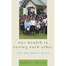 Our Wealth Is Loving Each Other: Self and Society in Fiji (English Edition)