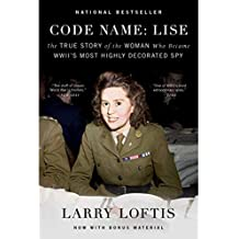 Code Name: Lise: The True Story of the Woman Who Became WWII's Most Highly Decorated Spy (English Edition)