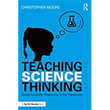 Teaching Science Thinking: Using Scientific Reasoning in the Classroom (English Edition)
