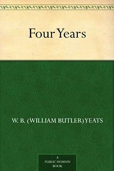 """Four Years (English Edition)"",作者:[W. B. (William Butler) Yeats]"