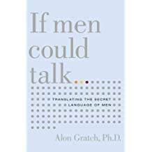 If Men Could Talk: Translating the Secret Language of Men (English Edition)