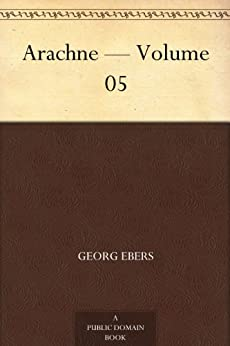 """Arachne ¿ Volume 05 (English Edition)"",作者:[Georg Ebers]"