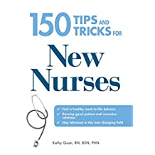 150 Tips and Tricks for New Nurses: Balance a hectic schedule and get the sleep you need…Avoid illness and stay positive…Continue your education and keep up with medical advances (English Edition)
