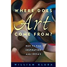 Where Does Art Come From?: How to Find Inspiration and Ideas (English Edition)