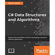 C# Data Structures and Algorithms: Explore the possibilities of C# for developing a variety of efficient applications