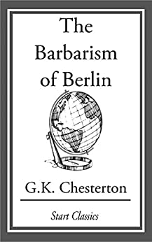 """The Barbarism of Berlin (English Edition)"",作者:[Chesterton,  G. K.]"