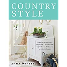 Country Style: Home Décor and Rustic Crafts from Chandeliers to Coffee Tables, Bedcovers to Bulletin Boards (English Edition)