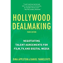 Hollywood Dealmaking: Negotiating Talent Agreements for Film, TV, and Digital Media (Third Edition) (English Edition)
