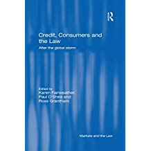 Credit, Consumers and the Law: After the global storm (Markets and the Law) (English Edition)