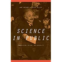 Science In Public: Communication, Culture, And Credibility (English Edition)