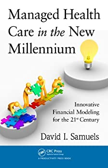 """Managed Health Care in the New Millennium: Innovative Financial Modeling for the 21st Century (English Edition)"",作者:[Samuels, David I.]"