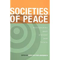 Societies of Peace: Matriarchies Past, Present and Future: Selected Papers, First World Congress on Matriarchal Studies, 2003, Second World Congress on Matriarchal Studies, 2005
