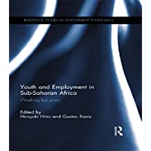 Youth and Employment in Sub-Saharan Africa: Working but Poor (Routledge Studies in Development Economics Book 107) (English Edition)