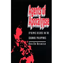 Agents of Apocalypse: Epidemic Disease in the Colonial Philippines (English Edition)