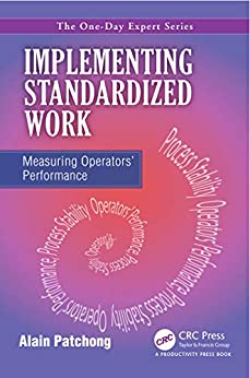 """Implementing Standardized Work: Measuring Operators Performance (The One-day Expert) (English Edition)"",作者:[Patchong, Alain]"