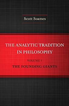 """""""The Analytic Tradition in Philosophy, Volume 1: The Founding Giants (English Edition)"""",作者:[Soames, Scott]"""