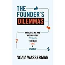 The Founder's Dilemmas: Anticipating and Avoiding the Pitfalls That Can Sink a Startup (The Kauffman Foundation Series on Innovation and Entrepreneurship) (English Edition)