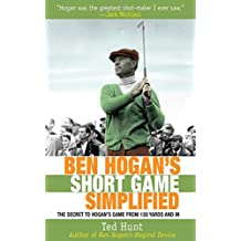 Ben Hogan's Short Game Simplified: The Secret to Hogan's Game from 120 Yards and In (English Edition)