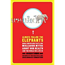 Always Follow the Elephants: More Surprising Facts and Misleading Myths about Our Health and the World We Live In (English Edition)