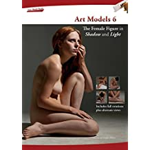 Art Models 6: The Female Figure in Shadow and Light (Art Models series) (English Edition)