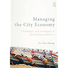 Managing the City Economy: Challenges and Strategies in Developing Countries (English Edition)
