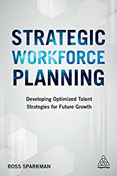 """""""Strategic Workforce Planning: Developing Optimized Talent Strategies for Future Growth (English Edition)"""",作者:[Ross Sparkman]"""