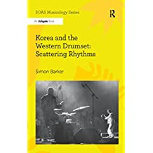Korea and the Western Drumset: Scattering Rhythms (SOAS Studies in Music) (English Edition)