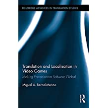 Translation and Localisation in Video Games: Making Entertainment Software Global (Routledge Advances in Translation and Interpreting Studies) (English Edition)