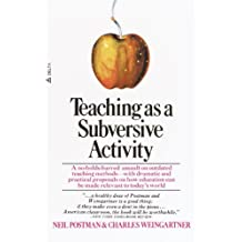 Teaching As a Subversive Activity: A No-Holds-Barred Assault on Outdated Teaching Methods-with Dramatic and Practical Proposals on How Education Can Be Made Relevant to Today's World (English Edition)