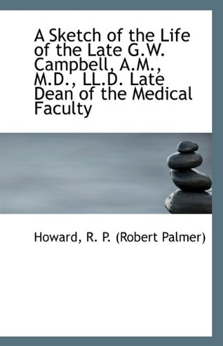 A Sketch of the Life of the Late G.W. Campbell, A.M., M.D., LL.D. Late Dean of the Medical Faculty