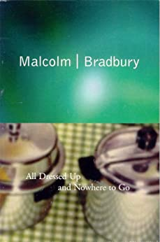 """All Dressed Up and Nowhere to Go (English Edition)"",作者:[Malcolm Bradbury]"