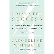 Poised for Success: Mastering the Four Qualities That Distinguish Outstanding Professionals (English Edition)