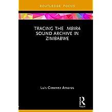 Tracing the <i>Mbira</i> Sound Archive in Zimbabwe (English Edition)