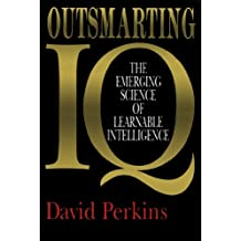 Outsmarting IQ: The Emerging Science of Learnable Intelligence (English Edition)