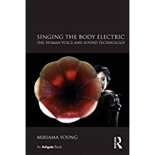 Singing the Body Electric: The Human Voice and Sound Technology (English Edition)