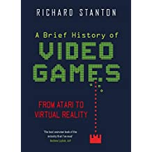 A Brief History Of Video Games: From Atari to Virtual Reality (Brief Histories) (English Edition)