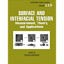 Surface and Interfacial Tension: Measurement, Theory, and Applications (SURFACTANT SCIENCE SERIES Book 119) (English Edition)