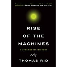 Rise of the Machines: A Cybernetic History (English Edition)