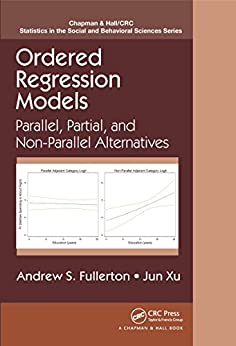 """Ordered Regression Models: Parallel, Partial, and Non-Parallel Alternatives (Chapman & Hall/CRC Statistics in the Social and Behavioral Sciences) (English Edition)"",作者:[Fullerton, Andrew S., Xu, Jun]"