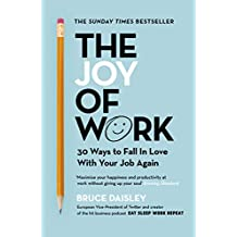 The Joy of Work: The No.1 Sunday Times Business Bestseller – 30 Ways to Fix Your Work Culture and Fall in Love with Your Job Again (English Edition)