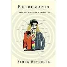 Retromania: Pop Culture's Addiction to Its Own Past (English Edition)