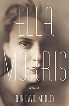 """Ella Morris: A Novel (English Edition)"",作者:[Morley, John David]"
