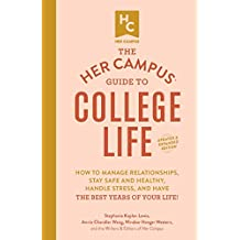 The Her Campus Guide to College Life, Updated and Expanded Edition: How to Manage Relationships, Stay Safe and Healthy, Handle Stress, and Have the Best Years of Your Life! (English Edition)