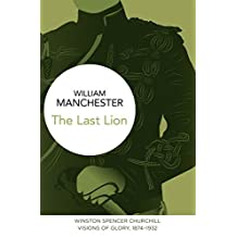 The Last Lion: Winston Spencer Churchill: Visions of Glory, 1874-1932 (English Edition)