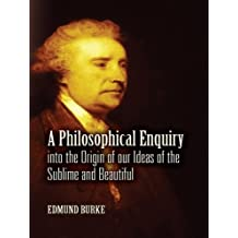 A Philosophical Enquiry into the Origin of our Ideas of the Sublime and Beautiful (English Edition)