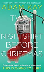 Twas The Nightshift Before Christmas: Festive hospital diaries from the author of million-copy hit This is Goi