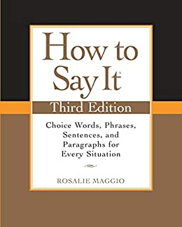 """""""How to Say It, Third Edition: Choice Words, Phrases, Sentences, and Paragraphs for Every Situation (English Edition)"""",作者:[Rosalie Maggio]"""