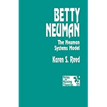 Betty Neuman: The Neuman Systems Model (Notes on Nursing Theories Book 11) (English Edition)