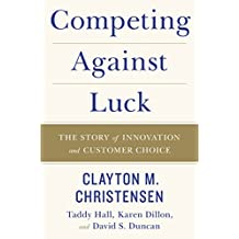 Competing Against Luck: The Story of Innovation and Customer Choice (English Edition)