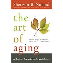 The Art of Aging: A Doctor's Prescription for Well-Being (English Edition)